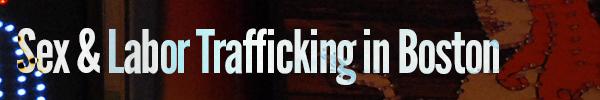 Sex & Labor Trafficking in the Boston Area