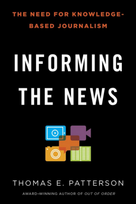 """Informing the News: The Need for Knowledge-based Journalism,"" by Thomas Patterson."