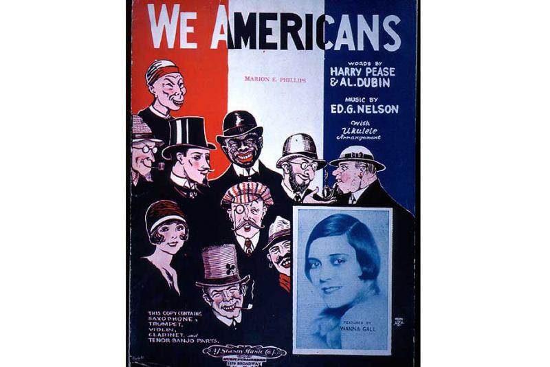 """We Americans"" (Sheet Music Cover, 1927)  Popular music lyrics and their graphic covers also reflect the changing attitude regarding immigrant and ethnic groups in America."