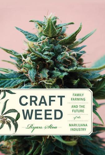 'Craft Weed: Family Farming and the Future of the Marijuana Industry' by Ryan Stoa.