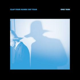 "Clap Your Hands Say Yeah's new album, ""Only Run."""