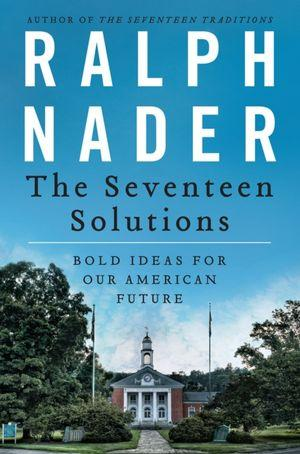 "Ralph Nader's book titled, ""The Seventeen Solutions"""