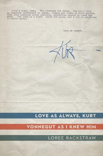 Loree Rackstraw's Memoir,  about her relationship with Kurt Vonnegut, published in 2009