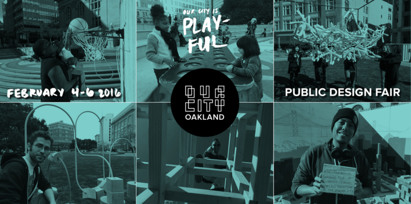 Our City: Oakland Public Design Fair's goal is to inspire work that re-imagines the future of the city as a place for play.