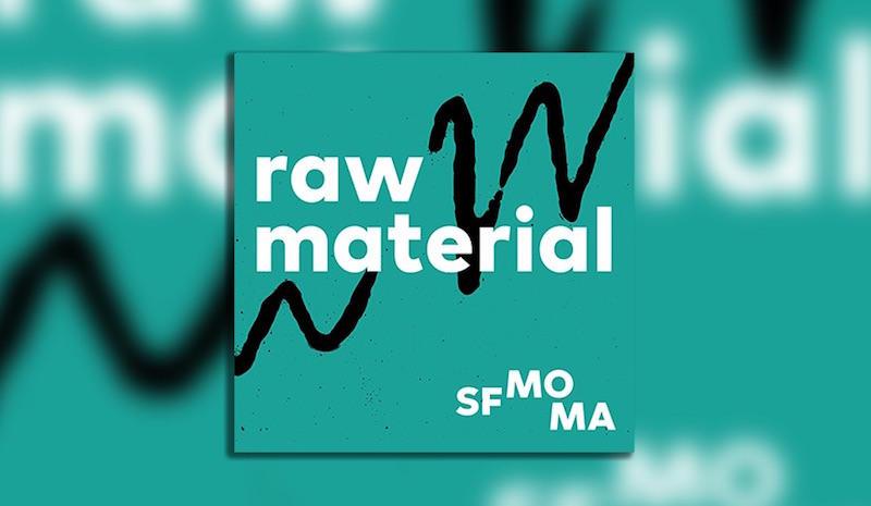 "SFMOMA's podcast ""Raw Material"" has a new season, produced by KALW Audio Academy Graduate Geraldine Ah-Sue."