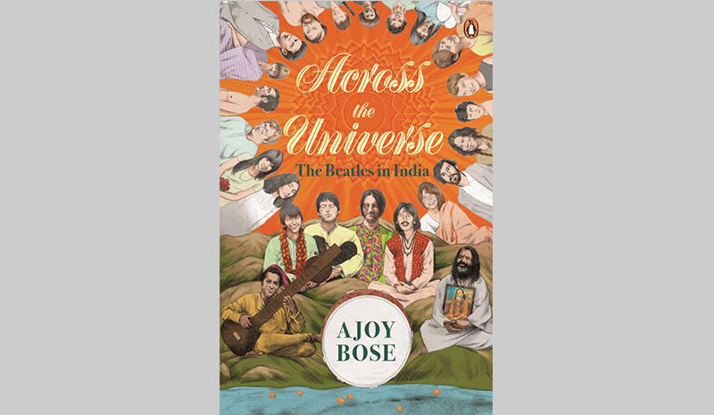 "The cover of ""Across the Universe, The Beatles in India"" by Ajoy Bose"