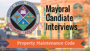 Jonesboro Mayoral Candidates Talk About the Property Maintenance Code