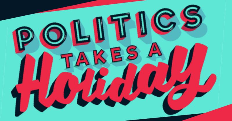 Politics Takes a Holiday