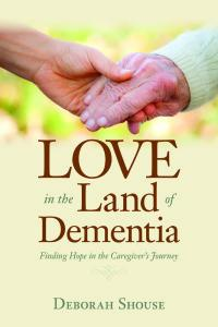 Deborah Shouse is the author of 'Love in the Land of Dementia: Finding Hope in the Caregiver's Journey.'
