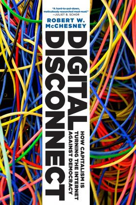 Robert McChesney is the author of Digital Disconnect: How Capitalism is Turning the Internet Against Democracy.