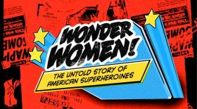 The documentary 'Wonder Women' explores the history of female superheroes.