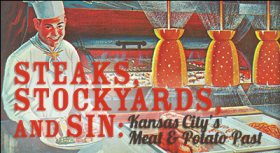 Local food critic Charles Ferruzza dives into the 'meat and potato past' of Kansas City's stockyards and steakhouses.