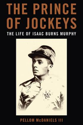 Pellom McDaniels III is author of the book The Prince of Jockeys: The Life of Isaac Burns Murphy
