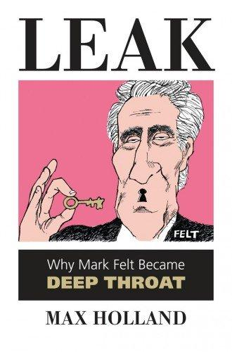 "Cover for ""Leak,"" Max Holland's new book about Mark Felt"