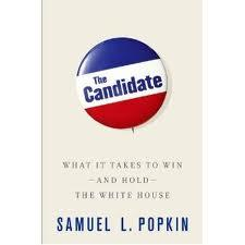 """The Candidate: What It Takes to Win and Hold the White House"" by Samuel L.Popkin"