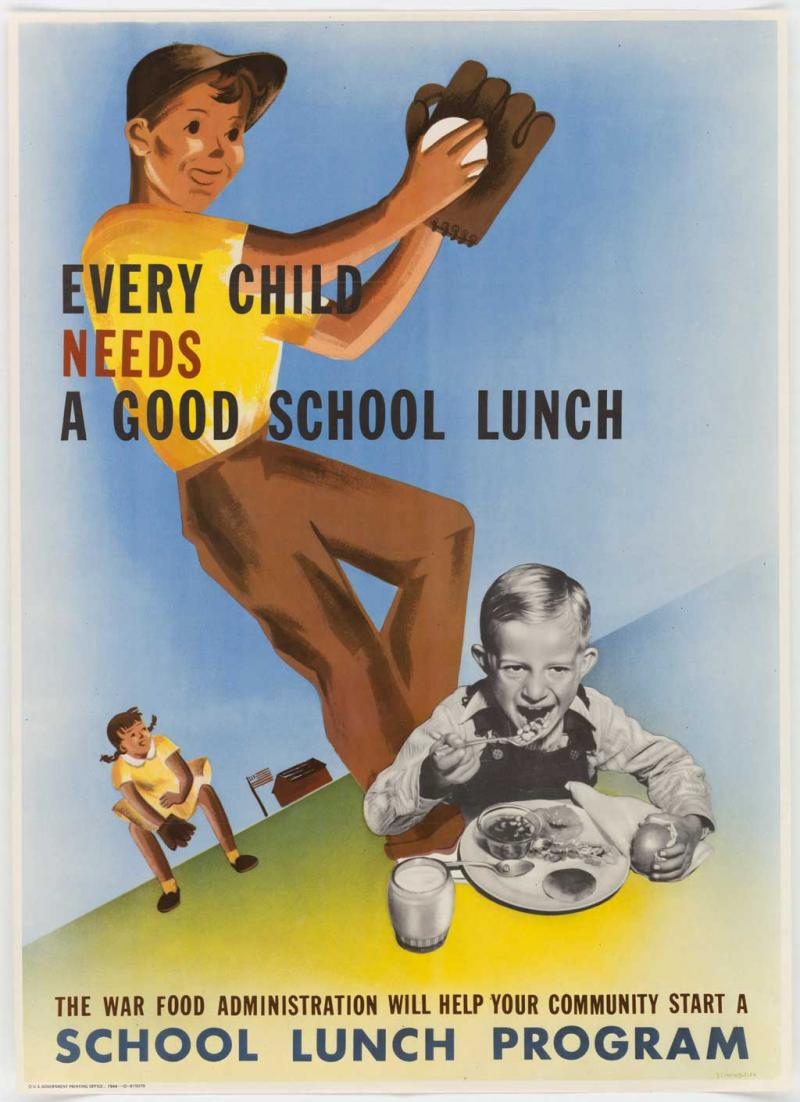 War Food Administration Poster, 1944 In its early years, school lunch was a child welfare program. Later it became a matter of national security.