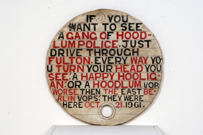 Jesse Howard, 'Untitled (If You Want to See a Gang of Hoodlum Police),' 1961. Paint on metal.