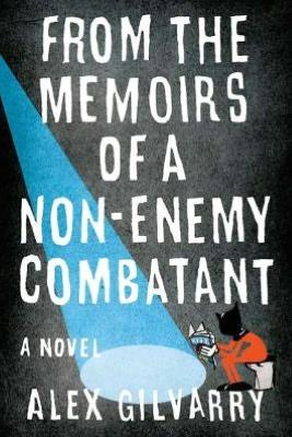 """From the Memoirs of a Non-Enemy Combatant"" by Alex Gilvarry, one of Book Doctor Kaite Stover's picks"