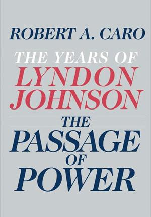 "Robert Caro's ""Passage Of Power,"" the fourth in his series about Lyndon Johnson. It's one of Steve Paul's picks."