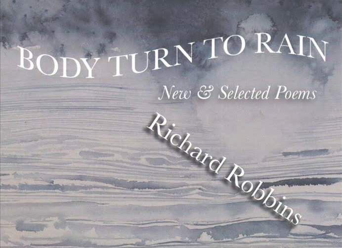 """""""Body Turn to Rain: New & Selected Poems"""" by Richard Robbins was published in 2017 by Lynx House Press."""