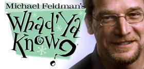 "Michael Feldman's ""Whad'Ya Know?"""