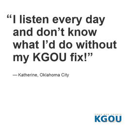 and don't know what I'd do without my KGOU fix! -- Katherine, OKC