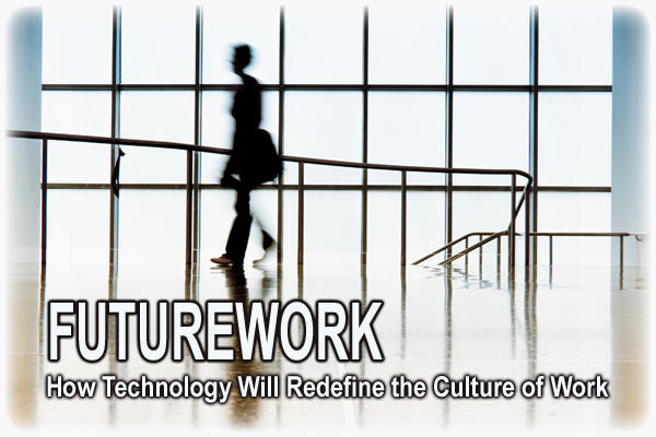 Futurework: How Technology Will Redefine the Culture of Work