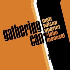 Matt Wilson Quartet   John Medeski's Gathering Call