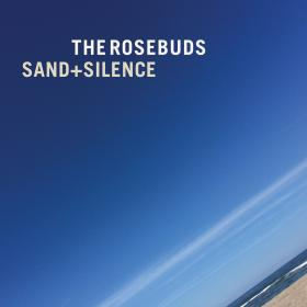 The Rosebuds' Sand and Silencce