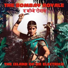 The Island of Dr Electrico, the latest album from The Bombay Royale