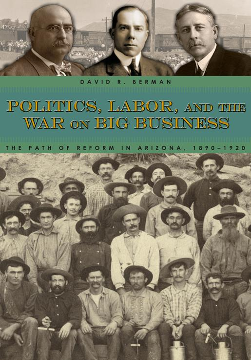 """Politics, Labor and the War on Big Business"", by David Berman, published by University Press of Colorado, 2012."