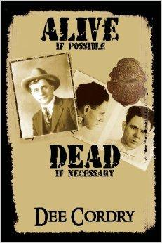The cover of Dee Cordry's book, Alive If Possible...Dead If Necessary.