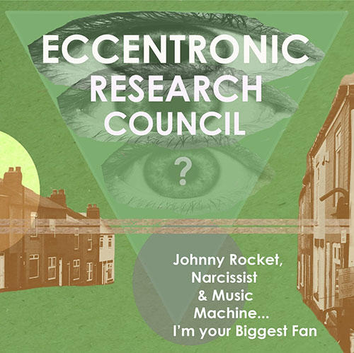 Eccentronic Research Council - Johnny Rocket, Narcissist & Music Machine... I'm Your Biggest Fan