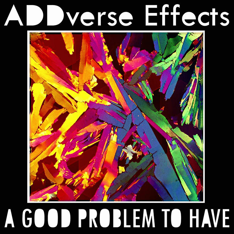 ADDverse Effects - A Good Problem to Have