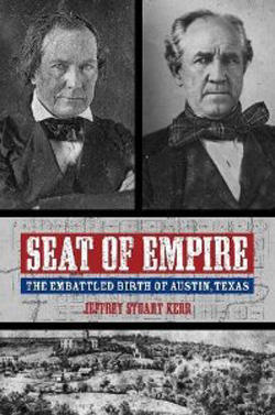 """Seat of Empire: The Embattled Birth of Austin, Texas"" by Jeffrey Stuart Kerr."