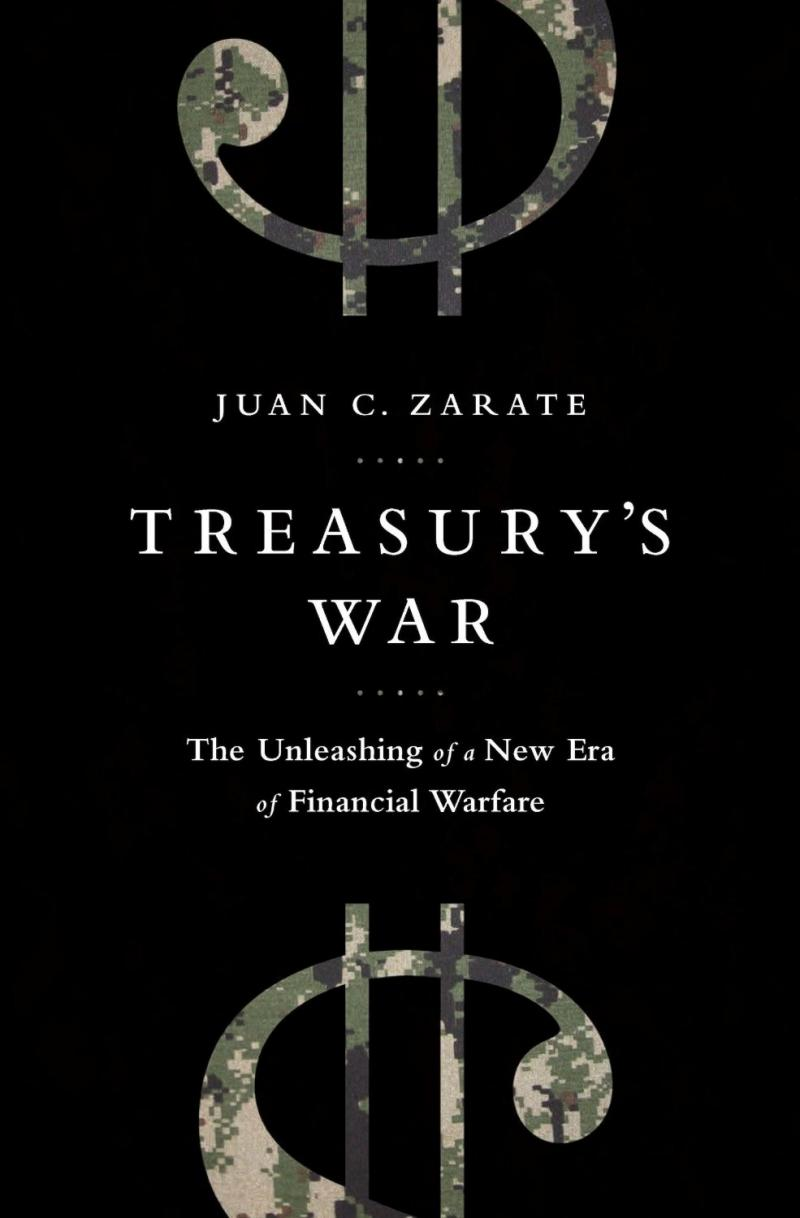 Treasury's War: The Unleashing of a New Era of Financial Warfare by Juan Zarate