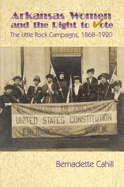 Arkansas Women and the Right to Vote: The Little Rock Campaigns 1869-1920.