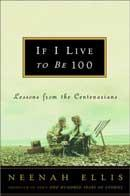 "Neenah Ellis' book, ""If I Live to Be 100: Lessons From The Centenarians\"""
