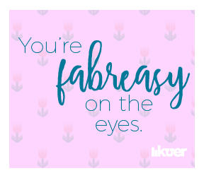 You're Fabreasy on the eyes.