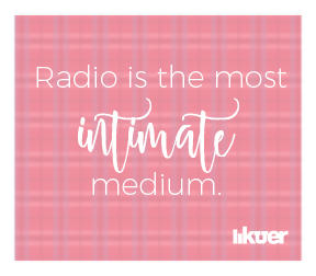 Radio is the most intimate medium.