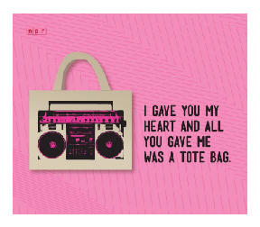 I gave you my heart and all you gave me was a tote bag.