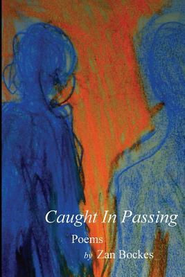 'Caught In Passing,' a collection of poems by Zan Bockes