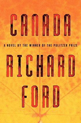 CANADA, a novel by Richard Ford
