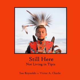 Still Here: Not Living in Tipis, photographs and poetry by Sue Reynolds and Victor Charlo