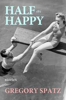 Half as Happy, by Gregory Spatz