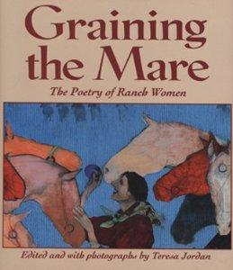 Graining the Mare: The Poetry of Ranch Women, edited and with photographs by Teresa Jordan