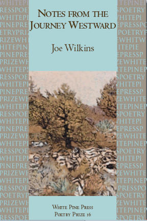 Notes from the Journey Westward, poetry by Joe Wilkins