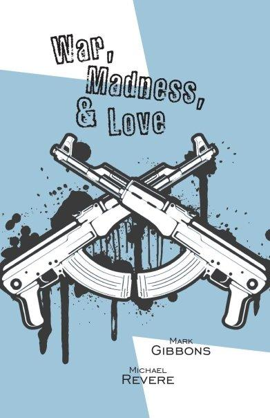 War, Madness, & Love, poems by Mark Gibbons and Michael Revere