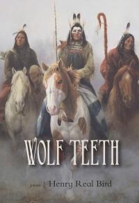 Wolf Teeth: poems by Henry Real Bird