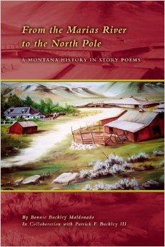 From the Marias River to the North Pole: A Montana History in Story Poems, by Bonnie Buckley Maldonado